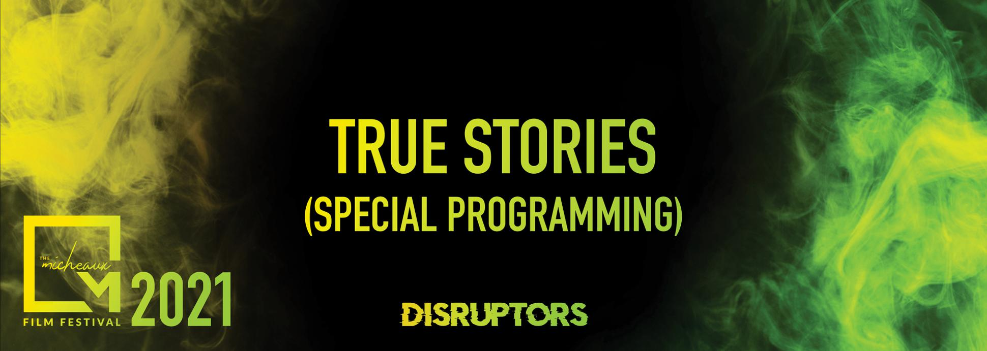 True Stories  (Unscripted Special Programming)